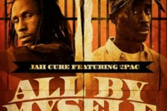 Jah Cure Ft. 2Pac – All By Myself [New Music]