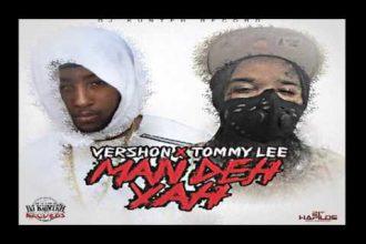 Tommy Lee Sparta ft. Vershon – Man Deh Yah [New Music]