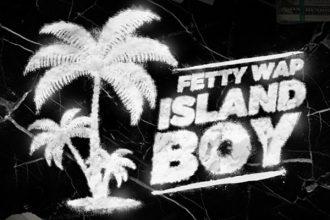 Fetty Wap – Island Boy | New Music | Stream