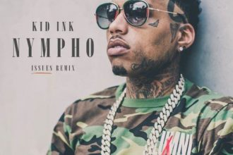 Kid Ink – Nympho (Issues Remix) [New Music]