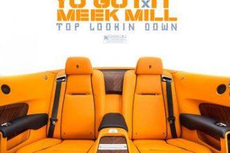 Yo Gotti feat. Meek Mill – Top Lookin Down [New Music]