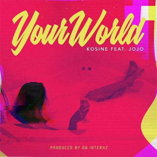 Kosine – Your World Lyrics ft. JoJo
